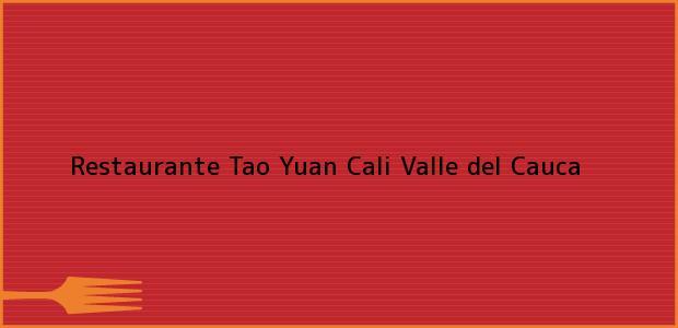 Teléfono, Dirección y otros datos de contacto para Restaurante Tao Yuan, Cali, Valle del Cauca, Colombia