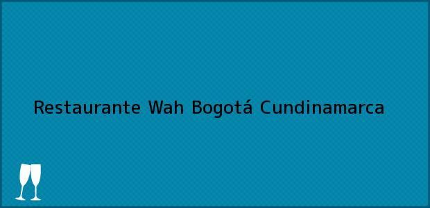 Teléfono, Dirección y otros datos de contacto para Restaurante Wah, Bogotá, Cundinamarca, Colombia