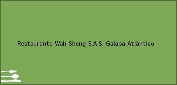 Teléfono, Dirección y otros datos de contacto para Restaurante Wah Sheng S.A.S., Galapa, Atlántico, Colombia