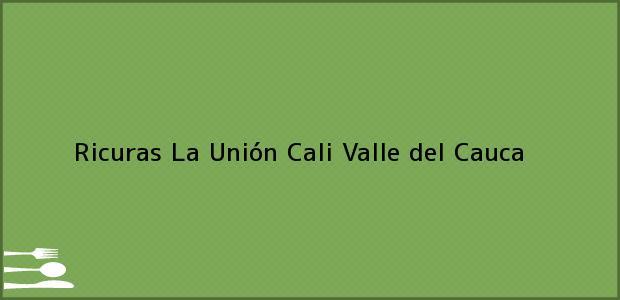 Teléfono, Dirección y otros datos de contacto para Ricuras La Unión, Cali, Valle del Cauca, Colombia