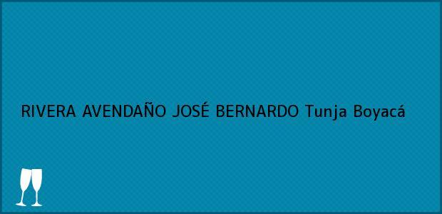 Teléfono, Dirección y otros datos de contacto para RIVERA AVENDAÑO JOSÉ BERNARDO, Tunja, Boyacá, Colombia