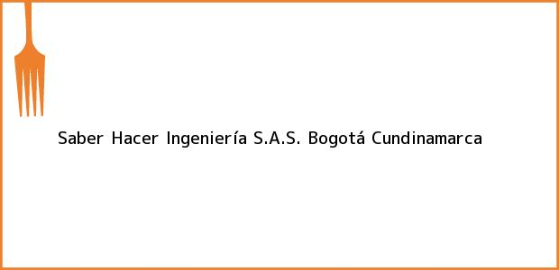 Teléfono, Dirección y otros datos de contacto para Saber Hacer Ingeniería S.A.S., Bogotá, Cundinamarca, Colombia