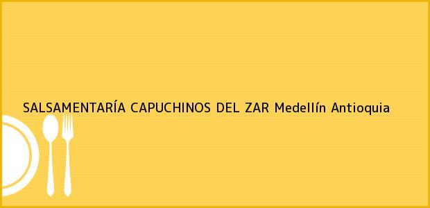 Teléfono, Dirección y otros datos de contacto para SALSAMENTARÍA CAPUCHINOS DEL ZAR, Medellín, Antioquia, Colombia