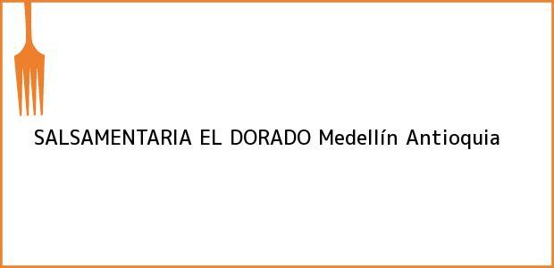 Teléfono, Dirección y otros datos de contacto para SALSAMENTARIA EL DORADO, Medellín, Antioquia, Colombia