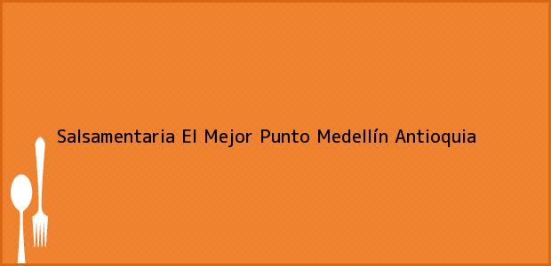 Teléfono, Dirección y otros datos de contacto para Salsamentaria El Mejor Punto, Medellín, Antioquia, Colombia