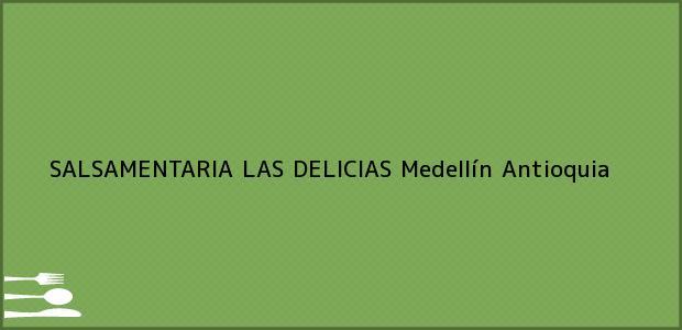 Teléfono, Dirección y otros datos de contacto para SALSAMENTARIA LAS DELICIAS, Medellín, Antioquia, Colombia