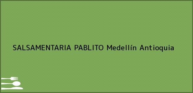 Teléfono, Dirección y otros datos de contacto para SALSAMENTARIA PABLITO, Medellín, Antioquia, Colombia