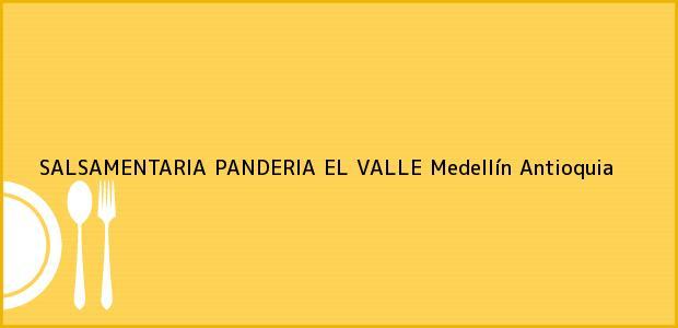 Teléfono, Dirección y otros datos de contacto para SALSAMENTARIA PANDERIA EL VALLE, Medellín, Antioquia, Colombia