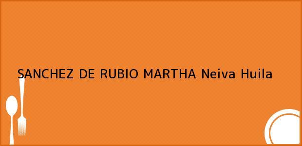 Teléfono, Dirección y otros datos de contacto para SANCHEZ DE RUBIO MARTHA, Neiva, Huila, Colombia