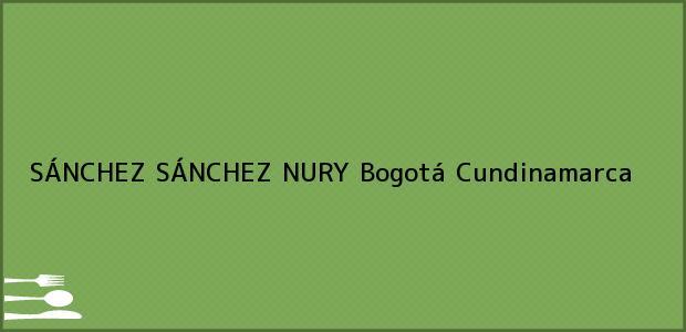 Teléfono, Dirección y otros datos de contacto para SÁNCHEZ SÁNCHEZ NURY, Bogotá, Cundinamarca, Colombia