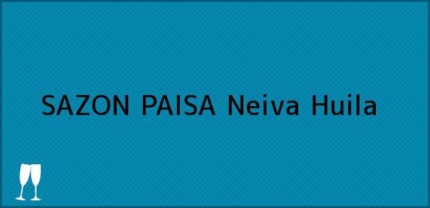Teléfono, Dirección y otros datos de contacto para SAZON PAISA, Neiva, Huila, Colombia