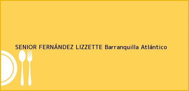 Teléfono, Dirección y otros datos de contacto para SENIOR FERNÁNDEZ LIZZETTE, Barranquilla, Atlántico, Colombia