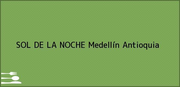 Teléfono, Dirección y otros datos de contacto para SOL DE LA NOCHE, Medellín, Antioquia, Colombia