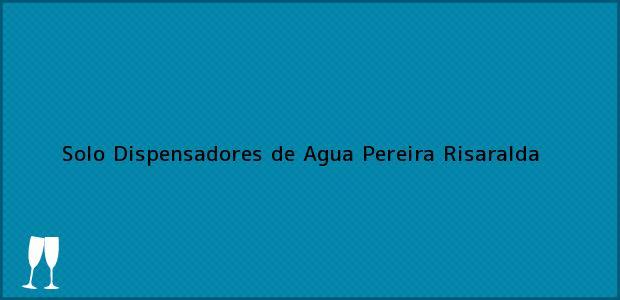 Teléfono, Dirección y otros datos de contacto para Solo Dispensadores de Agua, Pereira, Risaralda, Colombia