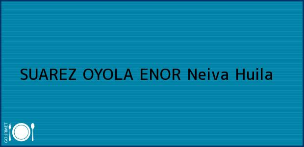 Teléfono, Dirección y otros datos de contacto para SUAREZ OYOLA ENOR, Neiva, Huila, Colombia