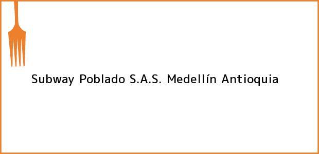 Teléfono, Dirección y otros datos de contacto para Subway Poblado S.A.S., Medellín, Antioquia, Colombia