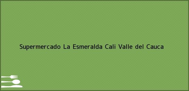 Teléfono, Dirección y otros datos de contacto para Supermercado La Esmeralda, Cali, Valle del Cauca, Colombia