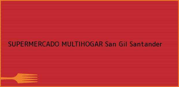 Teléfono, Dirección y otros datos de contacto para SUPERMERCADO MULTIHOGAR, San Gil, Santander, Colombia