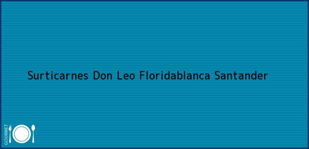 Teléfono, Dirección y otros datos de contacto para Surticarnes Don Leo, Floridablanca, Santander, Colombia
