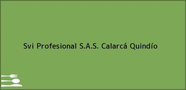 Teléfono, Dirección y otros datos de contacto para Svi Profesional S.A.S., Calarcá, Quindío, Colombia