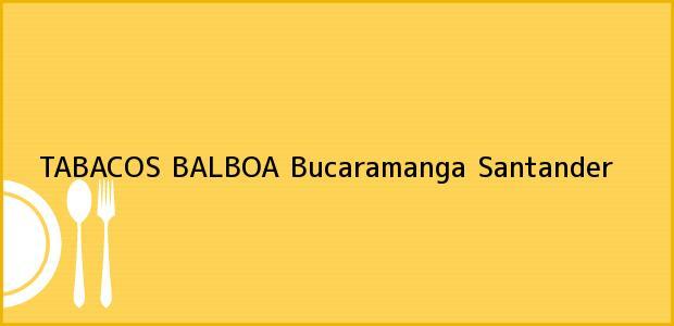 Teléfono, Dirección y otros datos de contacto para TABACOS BALBOA, Bucaramanga, Santander, Colombia