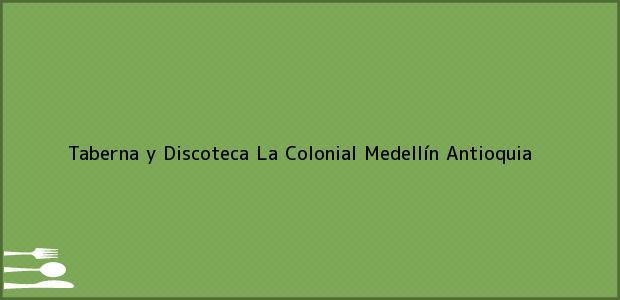 Teléfono, Dirección y otros datos de contacto para Taberna y Discoteca La Colonial, Medellín, Antioquia, Colombia