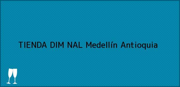 Teléfono, Dirección y otros datos de contacto para TIENDA DIM NAL, Medellín, Antioquia, Colombia