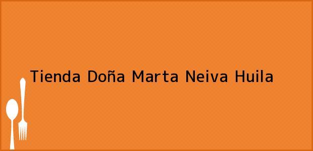 Teléfono, Dirección y otros datos de contacto para Tienda Doña Marta, Neiva, Huila, Colombia