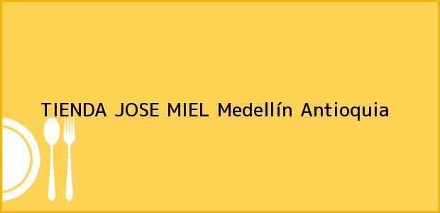 Teléfono, Dirección y otros datos de contacto para TIENDA JOSE MIEL, Medellín, Antioquia, Colombia