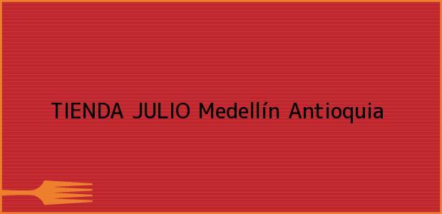 Teléfono, Dirección y otros datos de contacto para TIENDA JULIO, Medellín, Antioquia, Colombia
