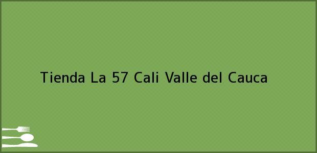 Teléfono, Dirección y otros datos de contacto para Tienda La 57, Cali, Valle del Cauca, Colombia