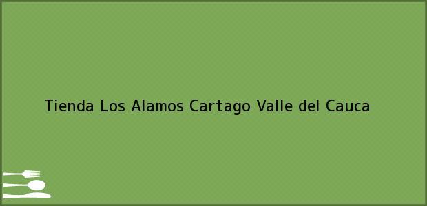 Teléfono, Dirección y otros datos de contacto para Tienda Los Alamos, Cartago, Valle del Cauca, Colombia