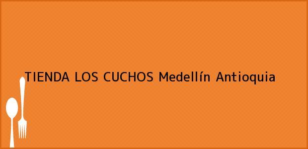 Teléfono, Dirección y otros datos de contacto para TIENDA LOS CUCHOS, Medellín, Antioquia, Colombia