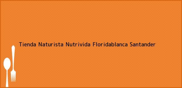 Teléfono, Dirección y otros datos de contacto para Tienda Naturista Nutrivida, Floridablanca, Santander, Colombia