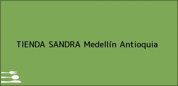 Teléfono, Dirección y otros datos de contacto para TIENDA SANDRA, Medellín, Antioquia, Colombia