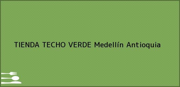 Teléfono, Dirección y otros datos de contacto para TIENDA TECHO VERDE, Medellín, Antioquia, Colombia