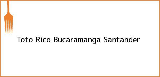 Teléfono, Dirección y otros datos de contacto para Toto Rico, Bucaramanga, Santander, Colombia