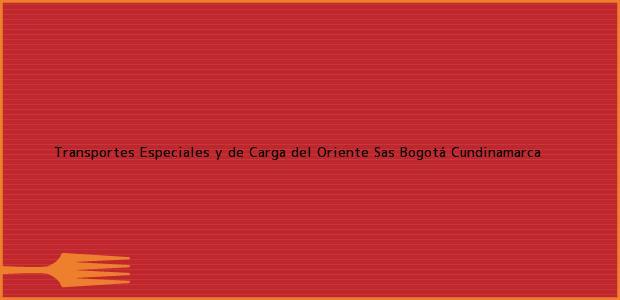 Teléfono, Dirección y otros datos de contacto para Transportes Especiales y de Carga del Oriente Sas, Bogotá, Cundinamarca, Colombia