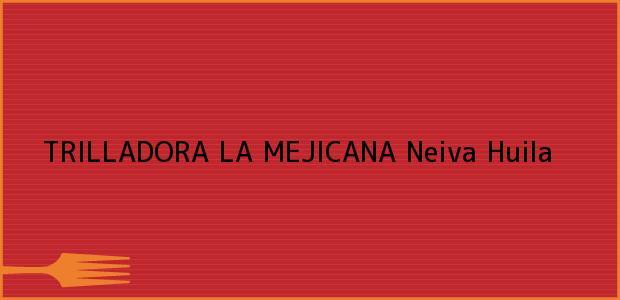 Teléfono, Dirección y otros datos de contacto para TRILLADORA LA MEJICANA, Neiva, Huila, Colombia