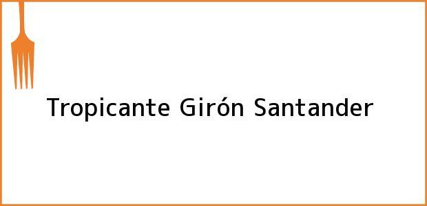 Teléfono, Dirección y otros datos de contacto para Tropicante, Girón, Santander, Colombia