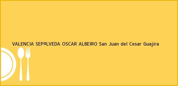 Teléfono, Dirección y otros datos de contacto para VALENCIA SEPºLVEDA OSCAR ALBEIRO, San Juan del Cesar, Guajira, Colombia