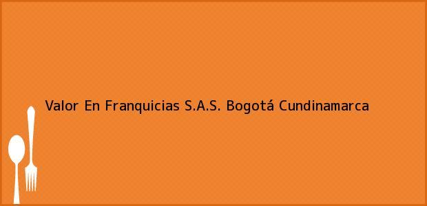 Teléfono, Dirección y otros datos de contacto para Valor En Franquicias S.A.S., Bogotá, Cundinamarca, Colombia