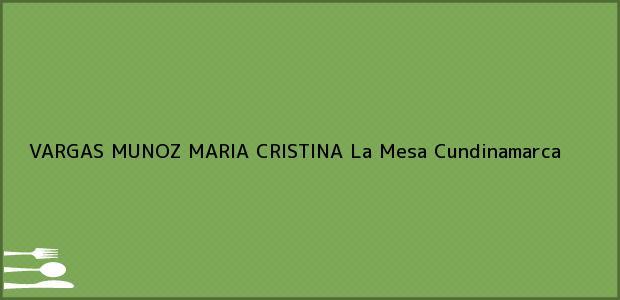 Teléfono, Dirección y otros datos de contacto para VARGAS MUNOZ MARIA CRISTINA, La Mesa, Cundinamarca, Colombia