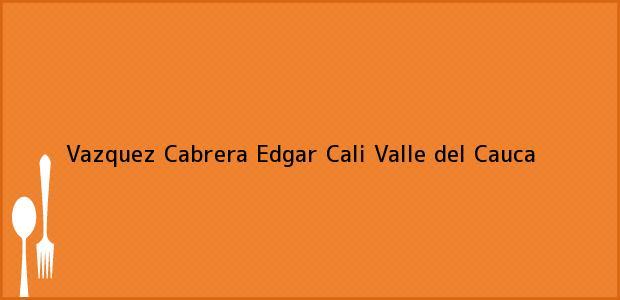 Teléfono, Dirección y otros datos de contacto para Vazquez Cabrera Edgar, Cali, Valle del Cauca, Colombia