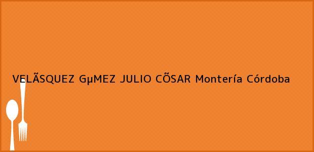 Teléfono, Dirección y otros datos de contacto para VELÃSQUEZ GµMEZ JULIO CÕSAR, Montería, Córdoba, Colombia