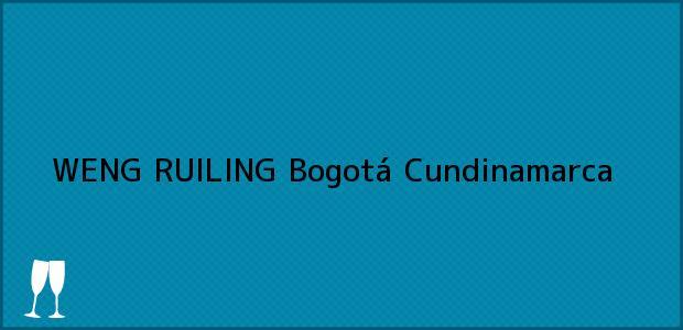 Teléfono, Dirección y otros datos de contacto para WENG RUILING, Bogotá, Cundinamarca, Colombia
