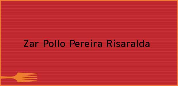 Teléfono, Dirección y otros datos de contacto para Zar Pollo, Pereira, Risaralda, Colombia