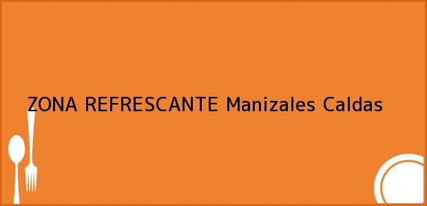 Teléfono, Dirección y otros datos de contacto para ZONA REFRESCANTE, Manizales, Caldas, Colombia