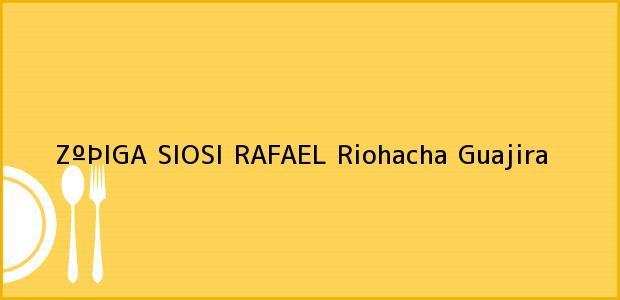 Teléfono, Dirección y otros datos de contacto para ZºÞIGA SIOSI RAFAEL, Riohacha, Guajira, Colombia