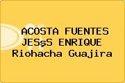ACOSTA FUENTES JESºS ENRIQUE Riohacha Guajira